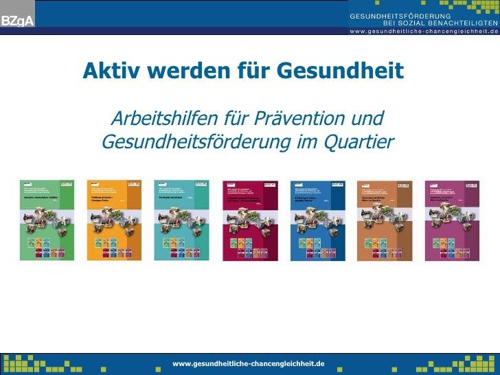 Aktiv werden für Gesundheit  Arbeitshilfen für Prävention und Gesundheitsförderung im Quartier