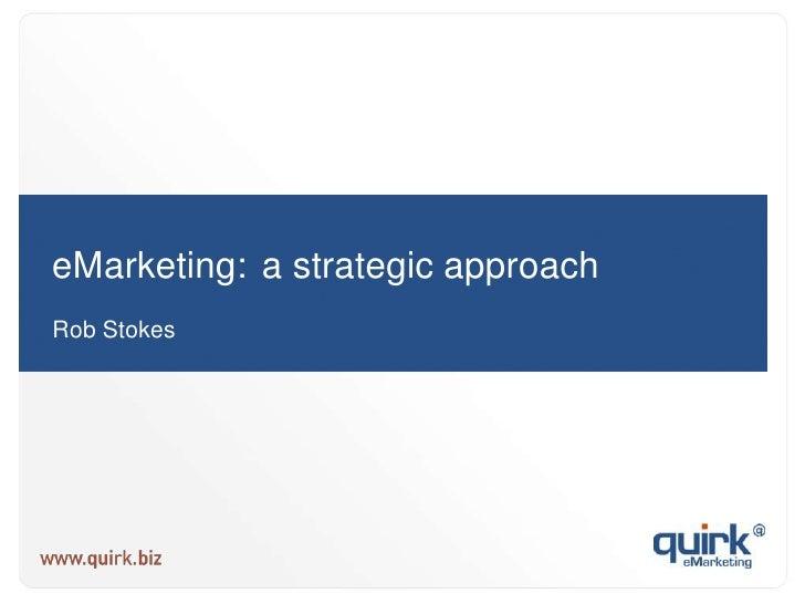 eMarketing:a strategic approach<br />Rob Stokes<br />