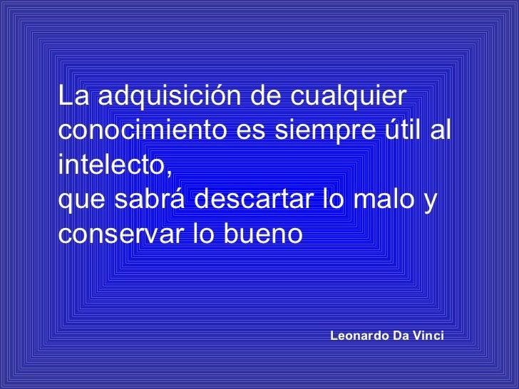 La adquisición de cualquier conocimiento es siempre útil al intelecto,  que sabrá descartar lo malo y conservar lo bueno L...