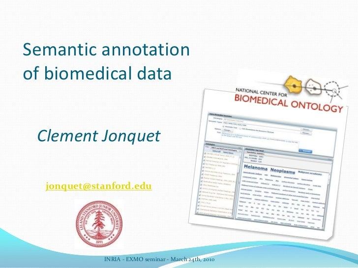 Semantic annotation of biomedical data<br />Clement Jonquet<br />jonquet@stanford.edu<br />INRIA - EXMO seminar - March 24...