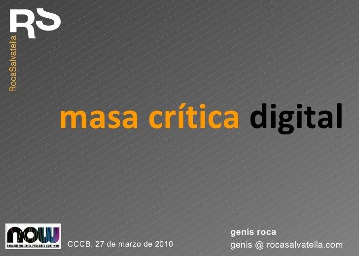 masa crítica  digital genis @ rocasalvatella.com genís roca CCCB, 27 de marzo de 2010