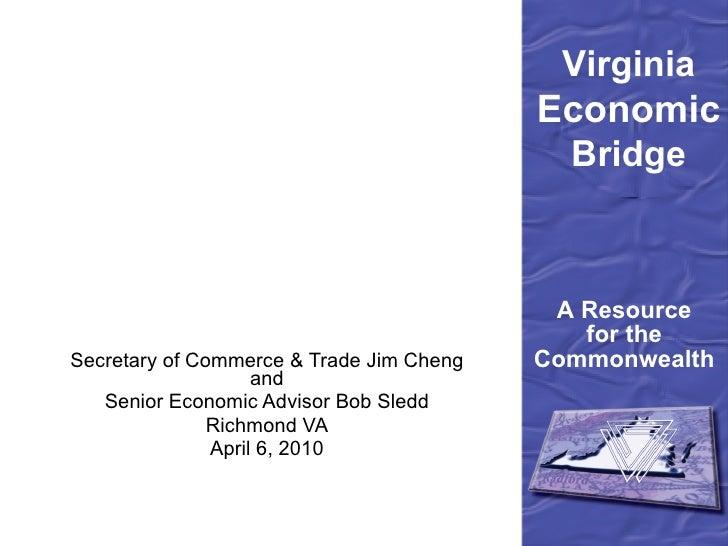 Secretary of Commerce & Trade Jim Cheng and Senior Economic Advisor Bob Sledd Richmond VA April 6, 2010