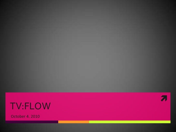 TV:FLOW<br />October 4. 2010<br />
