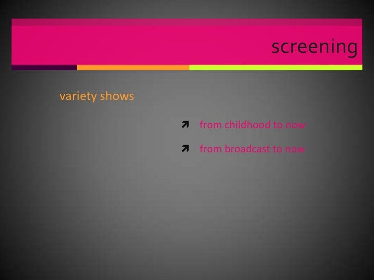 screening<br />variety shows<br />from childhood to now<br />from broadcast to now<br />