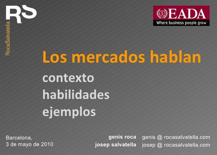 Los mercados hablan contexto habilidades ejemplos genis @ rocasalvatella.com genís roca josep @ rocasalvatella.com josep s...