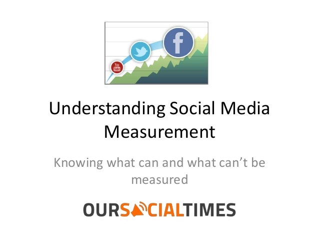 Understanding Social MediaMeasurementKnowing what can and what can't bemeasured