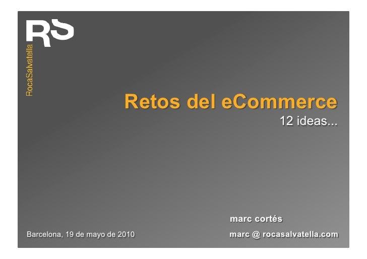 Retos del eCommerce                                               12 ideas...                                        marc ...