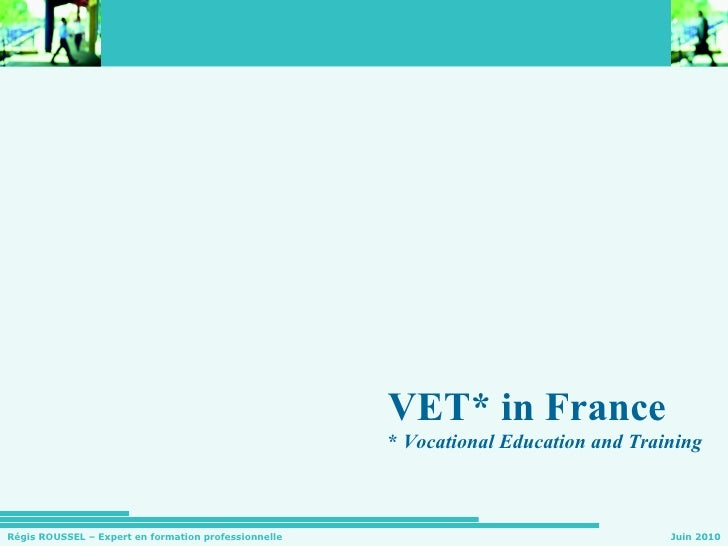 VET* in France *  Vocational Education and Training