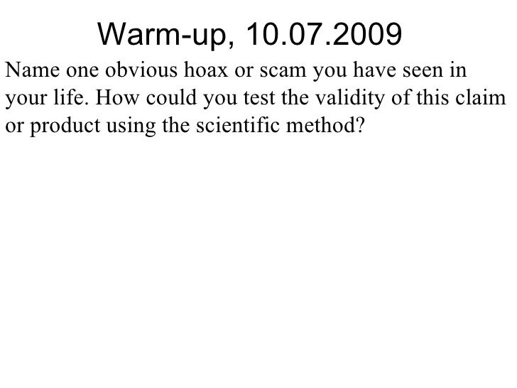 Warm-up, 10.07.2009 Name one obvious hoax or scam you have seen in your life. How could you test the validity of this clai...