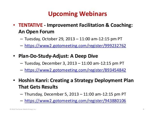 ©2013TheKarenMartinGroup,Inc. 4 UpcomingWebinars • TENTATIVE ‐ ImprovementFacilitation&Coaching: AnOpenF...