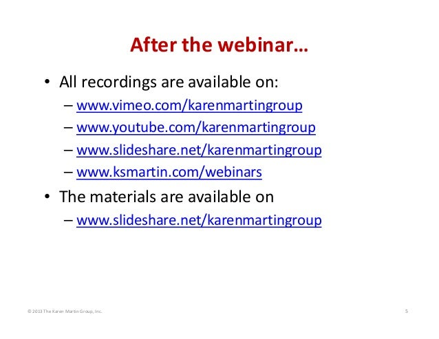 © 2013 The Karen Martin Group, Inc. 5 After the webinar… • All recordings are available on: – www.vimeo.com/karenmartingro...