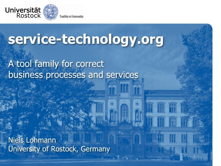 service-technology.orgA tool family for correctbusiness processes and servicesNiels LohmannUniversity of Rostock, Germany