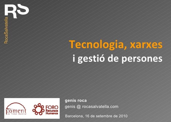 Tecnologia, xarxes i gestió de persones genis @ rocasalvatella.com genís roca Barcelona, 16 de setembre de 2010