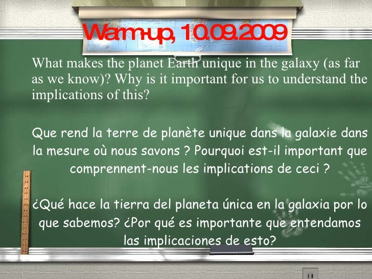 Warm-up, 10.09.2009 What makes the planet Earth unique in the galaxy (as far as we know)? Why is it important for us to un...