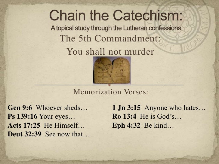 Chain the Catechism: A topical study through the Lutheran confessions<br />The 5th Commandment: <br />You shall not murder...