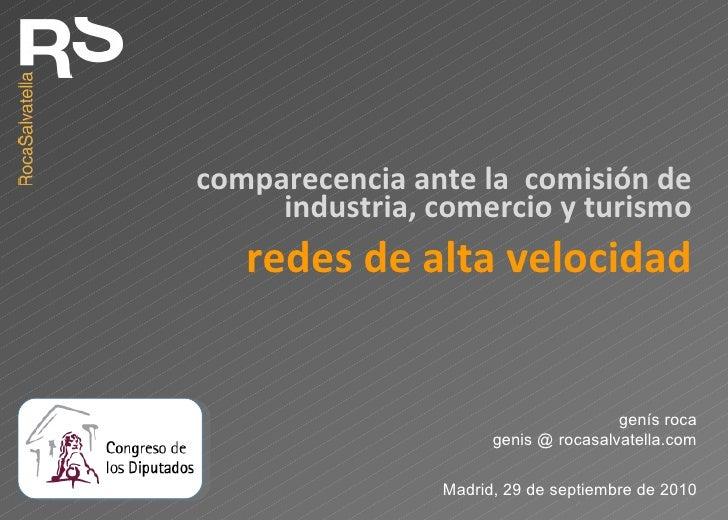redes de alta velocidad genís roca genis @ rocasalvatella.com Madrid, 29 de septiembre de 2010 comparecencia ante la  comi...