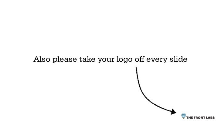 Also please take your logo off every slide                                  (are you really afraid                        ...