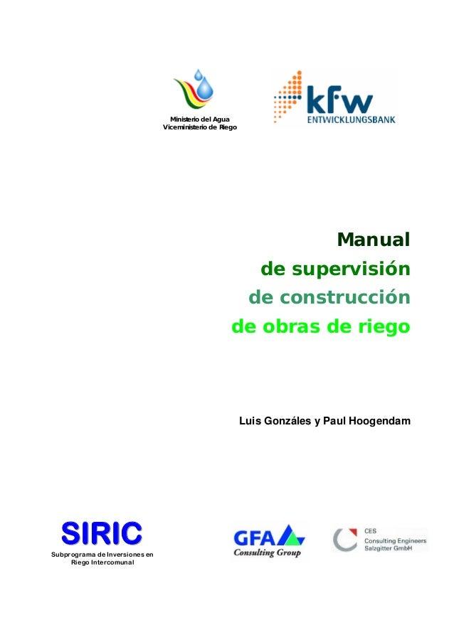Ministerio del Agua Viceministerio de Riego Manual de supervisión de construcción de obras de riego Luis Gonzáles y Paul H...
