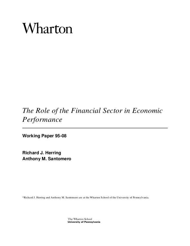The Role of the Financial Sector in EconomicPerformanceWorking Paper 95-08Richard J. HerringAnthony M. Santomero*Richard J...