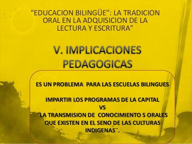 """""""EDUCACION BILINGÜE"""": LA TRADICIONORAL EN LA ADQUISICION DE LALECTURA Y ESCRITURA""""ES UN PROBLEMA PARA LAS ESCUELAS BILINGU..."""