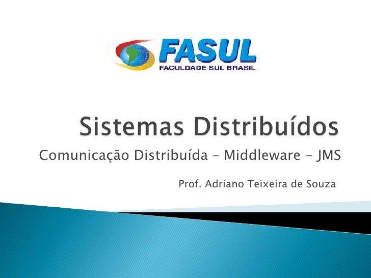 Comunicação Distribuída – Middleware - JMS                   Prof. Adriano Teixeira de Souza