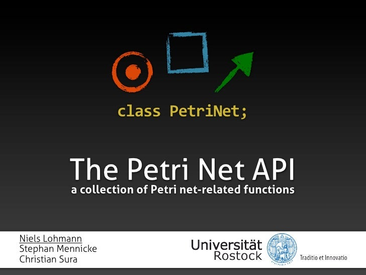 class  PetriNet;             The Petri Net API           a collection of Petri net-related functions    Niels Lohmann St...
