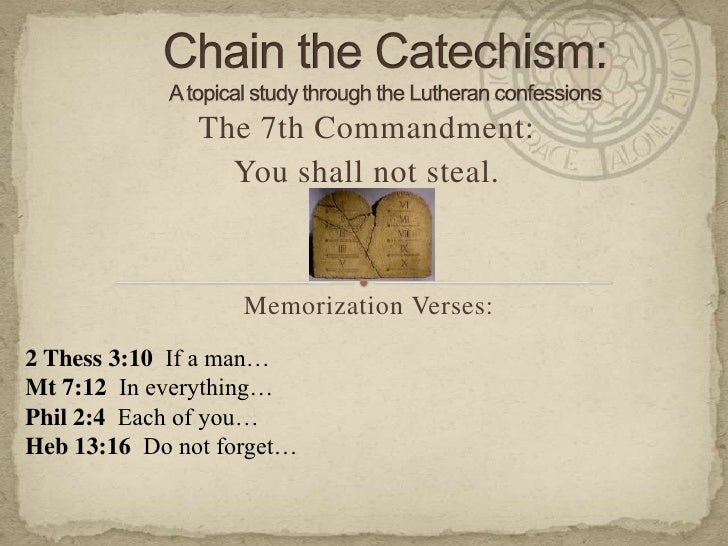 Chain the Catechism: A topical study through the Lutheran confessions<br />The 7th Commandment: <br />You shall not steal....