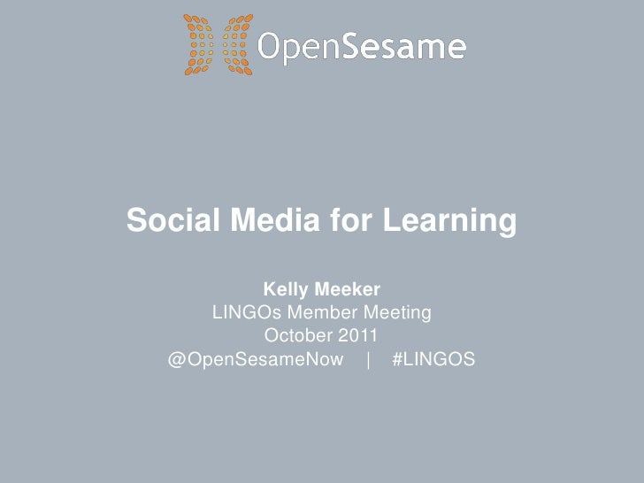 Social Media for Learning<br />Kelly Meeker<br />LINGOs Member Meeting<br />October 2011<br />@OpenSesameNow    |    #LING...