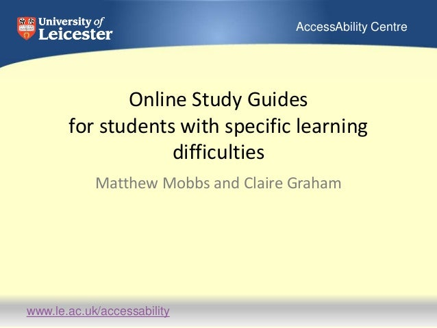 www.le.ac.uk/accessability AccessAbility Centre Online Study Guides for students with specific learning difficulties Matth...