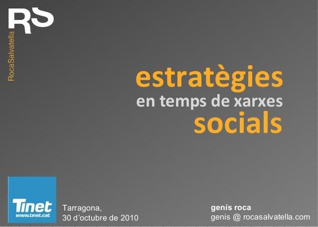 estratègies Tarragona, 30 d'octubre de 2010 en temps de xarxes socials genis @ rocasalvatella.com genís roca