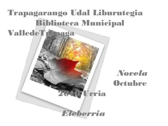 Trapagarango Udal Liburutegia Biblioteca Municipal ValledeTrápaga Novela Octubre 2010 Urria Eleberria