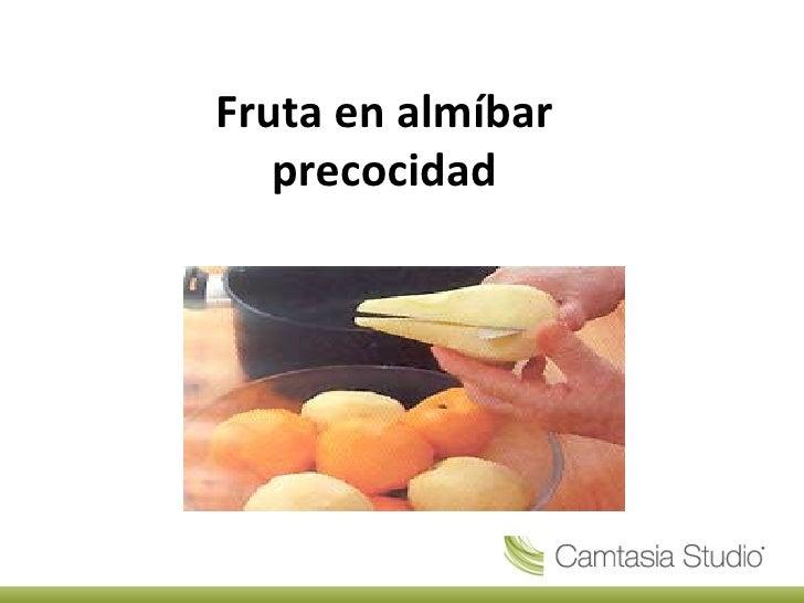 Fruta en almíbar precocidad