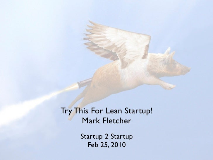 Try This For Lean Startup!       Mark Fletcher      Startup 2 Startup        Feb 25, 2010
