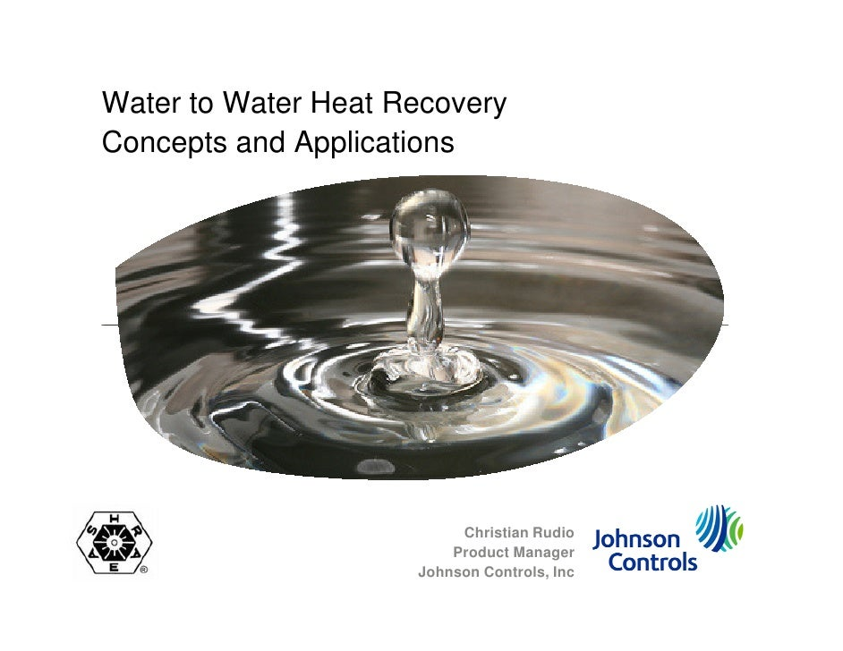 Water to Water Heat Recovery Concepts and Applications                               Christian Rudio                      ...