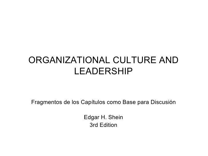 ORGANIZATIONAL CULTURE AND LEADERSHIP <ul><li>Fragmentos de los Capítulos como Base para Discusión </li></ul><ul><li>Edgar...