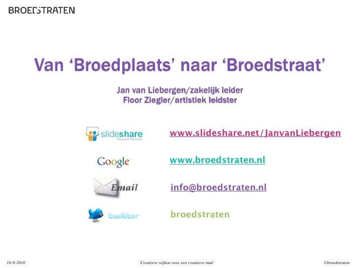 Van 'Broedplaats' naar 'Broedstraat'                       Jan van Liebergen/zakelijk leider                         Floor...