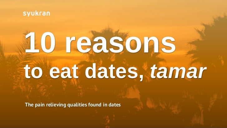 10 reasonsto eat dates, tamarThe pain relieving qualities found in dates