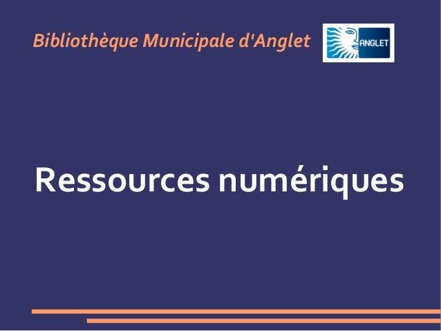Bibliothèque Municipale d'Anglet Ressources numériques