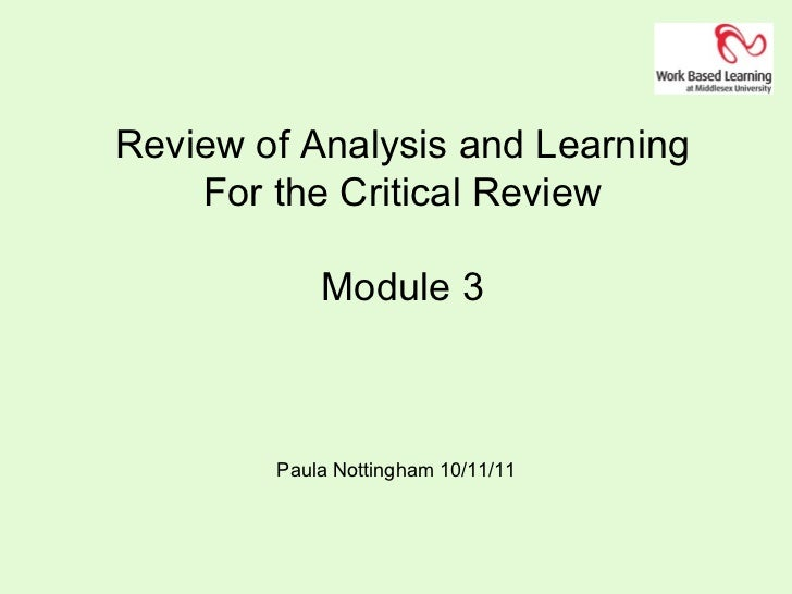 Review of Analysis and Learning For the Critical Review Module 3 Paula Nottingham 10/11/11