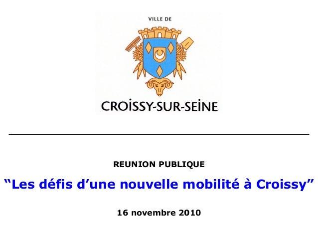 """REUNION PUBLIQUE """"Les défis d'une nouvelle mobilité à Croissy"""" 16 novembre 2010"""
