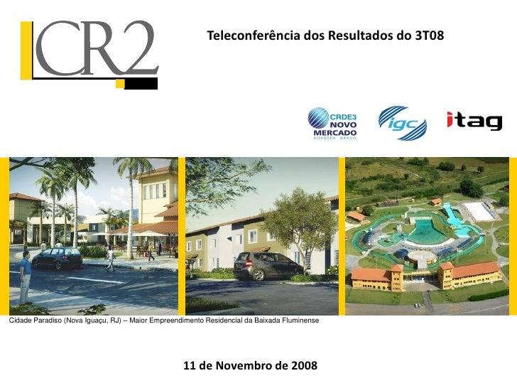 Teleconferência dos Resultados do 3T08     Cidade Paradiso (Nova Iguaçu, RJ) – Maior Empreendimento Residencial da Baixada...