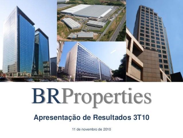 Apresentação de Resultados 3T10 11 de novembro de 2010 BRProperties
