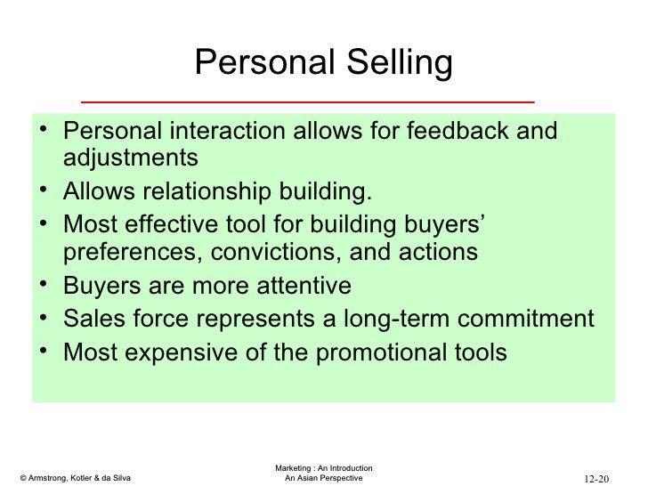 Personal Selling <ul><li>Personal interaction allows for feedback and adjustments </li></ul><ul><li>Allows relationship bu...