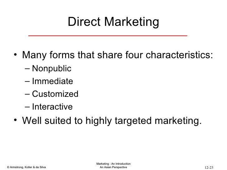 Direct Marketing <ul><li>Many forms that share four characteristics: </li></ul><ul><ul><li>Nonpublic </li></ul></ul><ul><u...