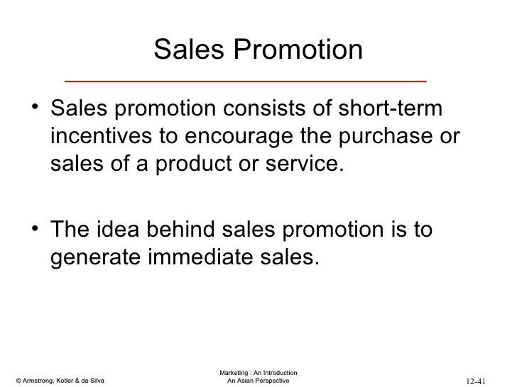Sales Promotion <ul><li>Sales promotion consists of short-term incentives to encourage the purchase or sales of a product ...