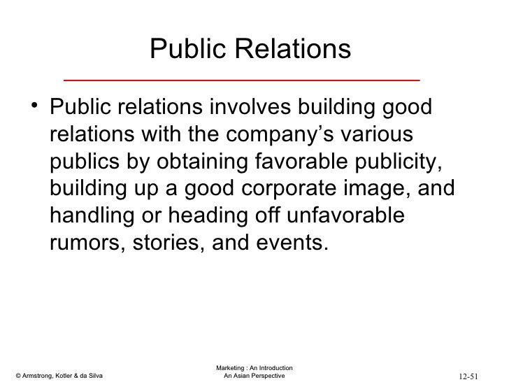 Public Relations  <ul><li>Public relations involves building good relations with the company's various publics by obtainin...