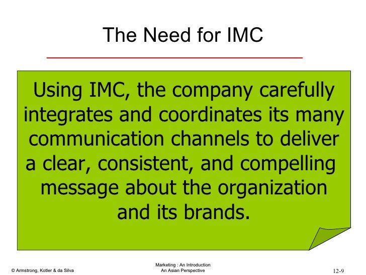 The Need for IMC Using IMC, the company carefully integrates and coordinates its many communication channels to deliver a ...