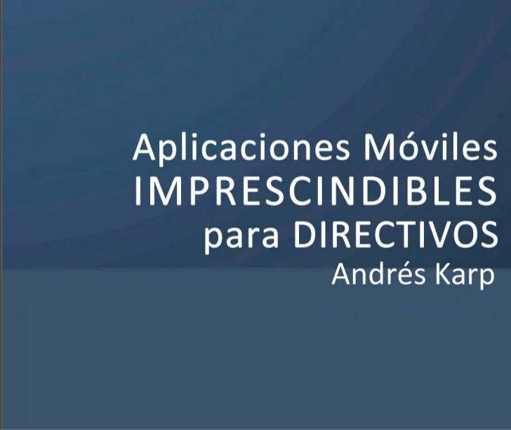 Aplicaciones MóvilesIMPRESCINDIBLES   para DIRECTIVOS          Andrés Karp