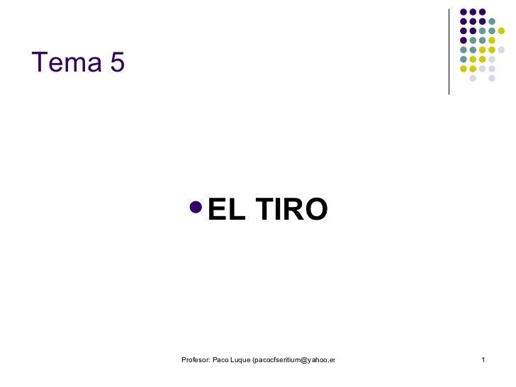 Tema 5 <ul><li>EL TIRO </li></ul>