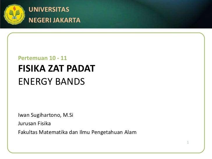 Pertemuan 10 - 11 FISIKA ZAT PADAT ENERGY BANDS Iwan Sugihartono, M.Si Jurusan Fisika Fakultas Matematika dan Ilmu Pengeta...